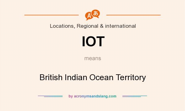 What does IOT mean? It stands for British Indian Ocean Territory