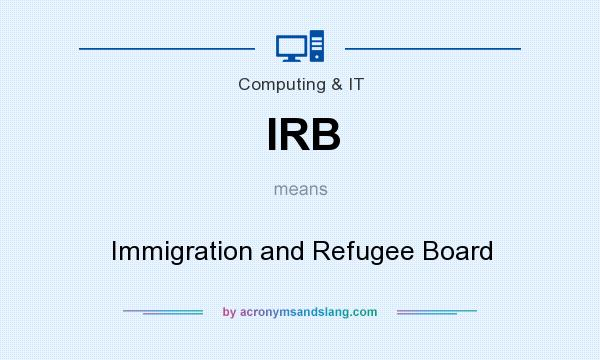 What does IRB mean? It stands for Immigration and Refugee Board