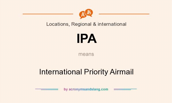 What does IPA mean? It stands for International Priority Airmail