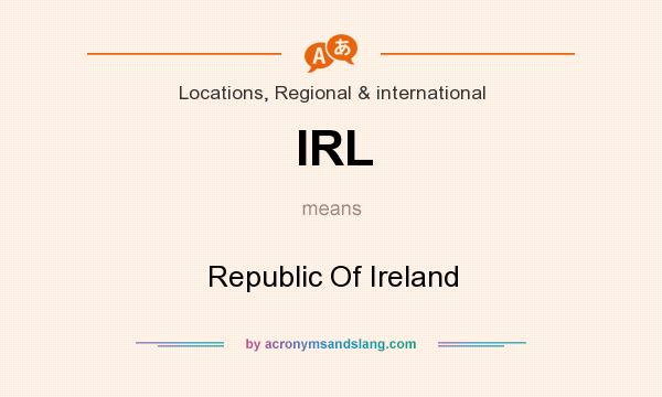 What does IRL mean? It stands for Republic Of Ireland