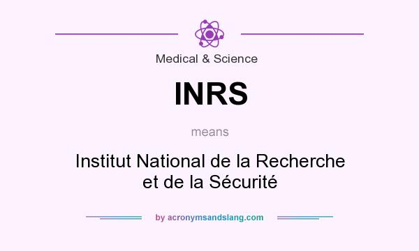 What does INRS mean? It stands for Institut National de la Recherche et de la Sécurité