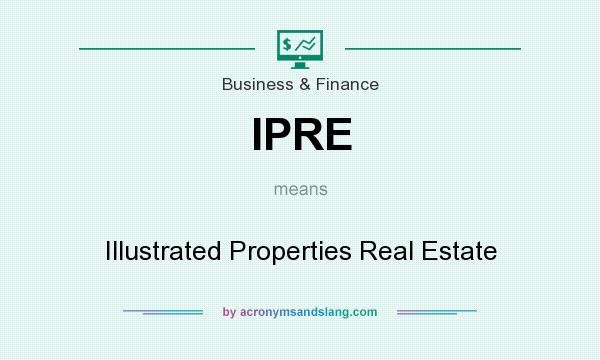 What does IPRE mean? It stands for Illustrated Properties Real Estate