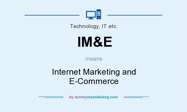 What does IM&E mean? It stands for Internet Marketing and E-Commerce
