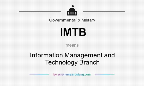 What does IMTB mean? It stands for Information Management and Technology Branch