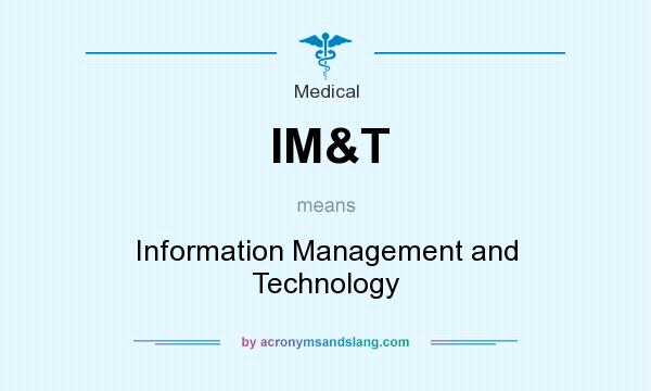 What does IM&T mean? It stands for Information Management and Technology