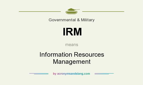 What does IRM mean? It stands for Information Resources Management