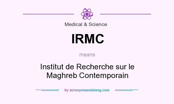 What does IRMC mean? It stands for Institut de Recherche sur le Maghreb Contemporain