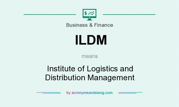 What does ILDM mean? It stands for Institute of Logistics and Distribution Management