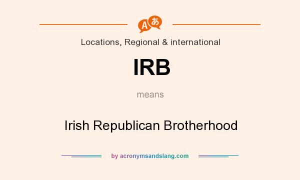 What does IRB mean? It stands for Irish Republican Brotherhood