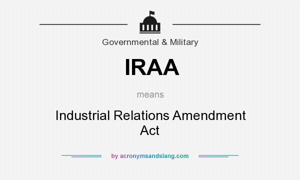 What does IRAA mean? It stands for Industrial Relations Amendment Act