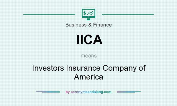 What does IICA mean? It stands for Investors Insurance Company of America