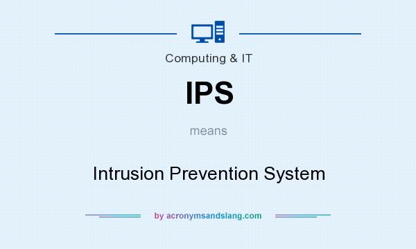 What does IPS mean? It stands for Intrusion Prevention System