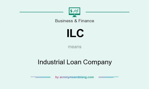 What does ILC mean? It stands for Industrial Loan Company