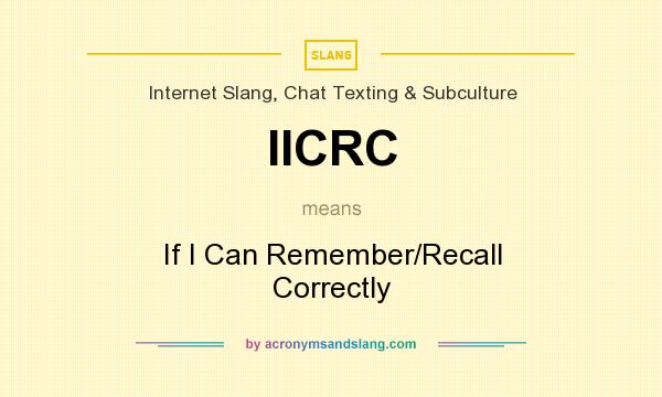 What does IICRC mean? It stands for If I Can Remember/Recall Correctly