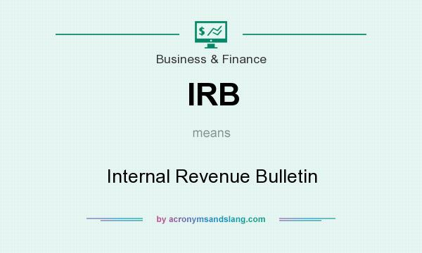 What does IRB mean? It stands for Internal Revenue Bulletin