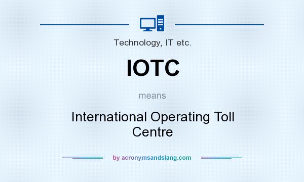 What does IOTC mean? It stands for International Operating Toll Centre