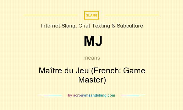 What does MJ mean? It stands for Maître du Jeu (French: Game Master)