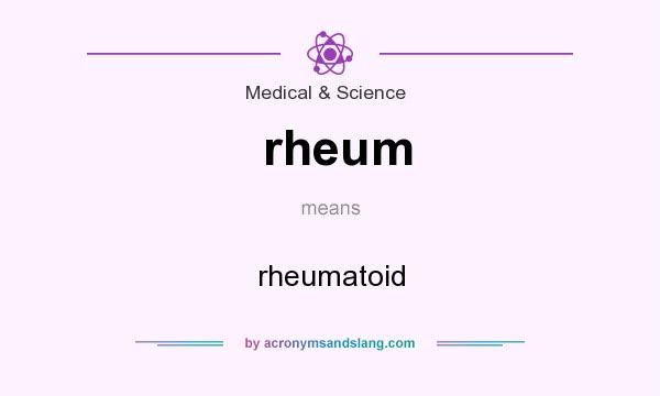 What does rheum mean? It stands for rheumatoid