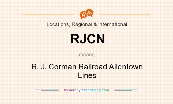 What does RJCN mean? It stands for R. J. Corman Railroad Allentown Lines