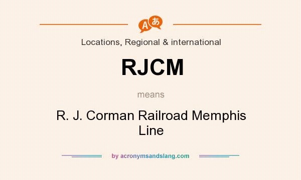 What does RJCM mean? It stands for R. J. Corman Railroad Memphis Line