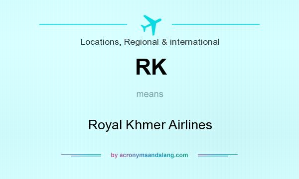 What does RK mean? It stands for Royal Khmer Airlines
