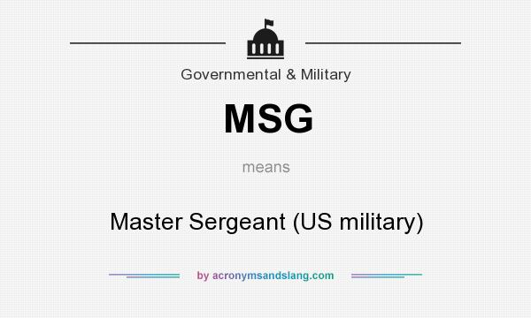 What does MSG mean? It stands for Master Sergeant (US military)
