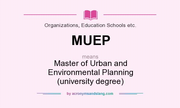 What does MUEP mean? It stands for Master of Urban and Environmental Planning (university degree)