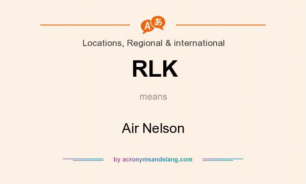 What does RLK mean? It stands for Air Nelson