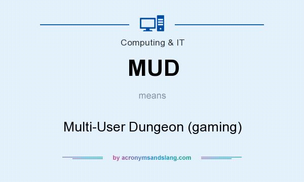What does MUD mean? It stands for Multi-User Dungeon (gaming)