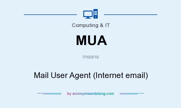 What does MUA mean? It stands for Mail User Agent (Internet email)