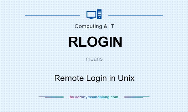 What does RLOGIN mean? It stands for Remote Login in Unix