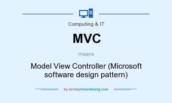 What does MVC mean? It stands for Model View Controller (Microsoft software design pattern)