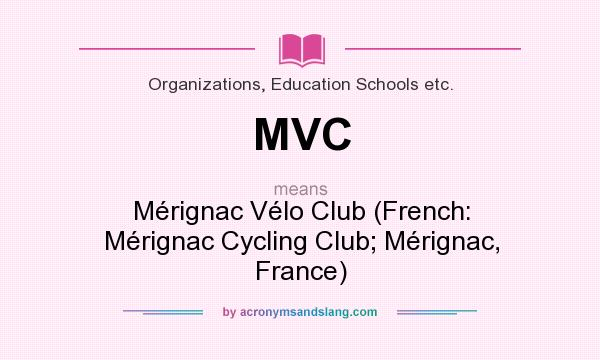 What does MVC mean? It stands for Mérignac Vélo Club (French: Mérignac Cycling Club; Mérignac, France)