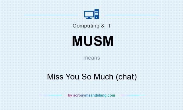 What does MUSM mean? It stands for Miss You So Much (chat)