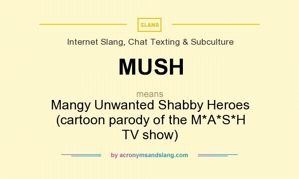Mush mangy unwanted shabby heroes cartoon parody of the for What does shabby mean