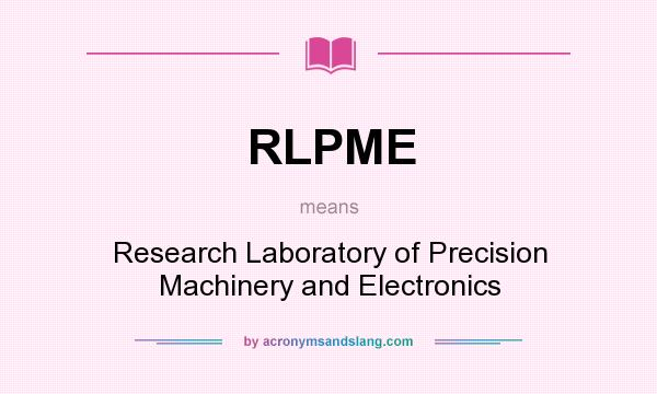 What does RLPME mean? It stands for Research Laboratory of Precision Machinery and Electronics