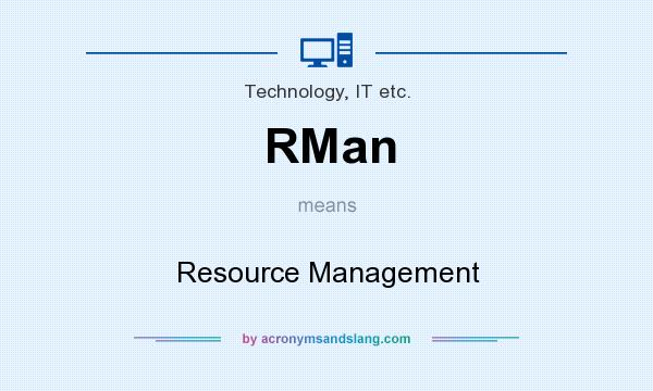 What does RMan mean? It stands for Resource Management