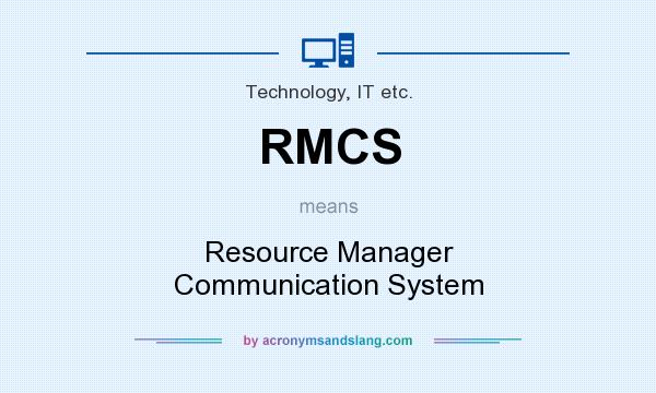 What does RMCS mean? It stands for Resource Manager Communication System