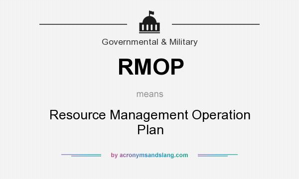 What does RMOP mean? It stands for Resource Management Operation Plan