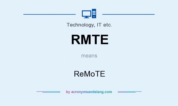 What does RMTE mean? It stands for ReMoTE