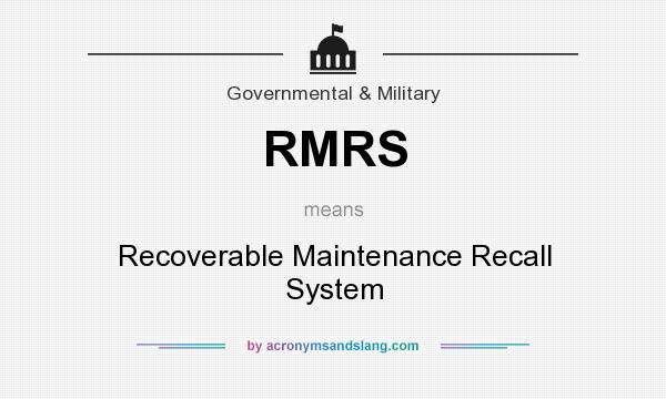 What does RMRS mean? It stands for Recoverable Maintenance Recall System