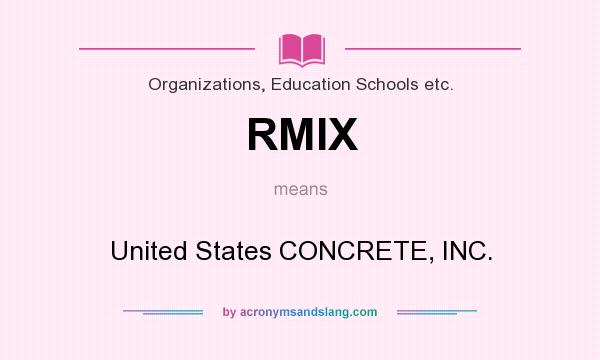 What does RMIX mean? It stands for United States CONCRETE, INC.