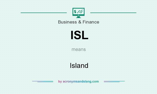 What does ISL mean? It stands for Island