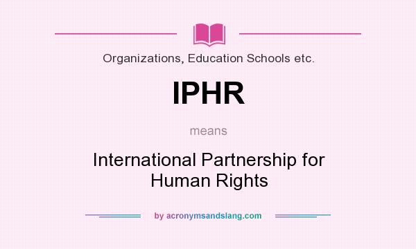 What does IPHR mean? It stands for International Partnership for Human Rights