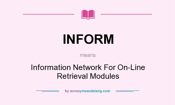 What does INFORM mean? It stands for Information Network For On-Line Retrieval Modules