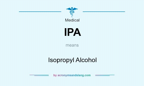 What does IPA mean? It stands for Isopropyl Alcohol