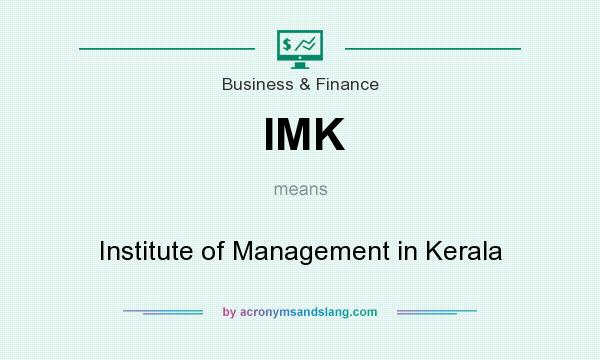 What does IMK mean? It stands for Institute of Management in Kerala