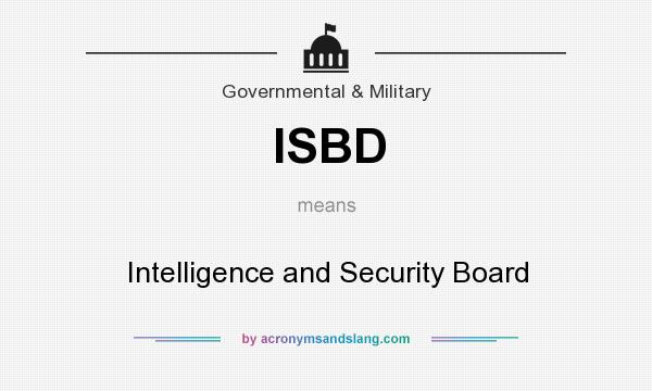 What does ISBD mean? It stands for Intelligence and Security Board