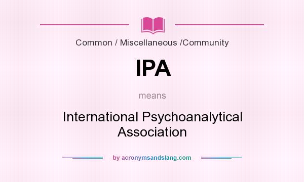 What does IPA mean? It stands for International Psychoanalytical Association