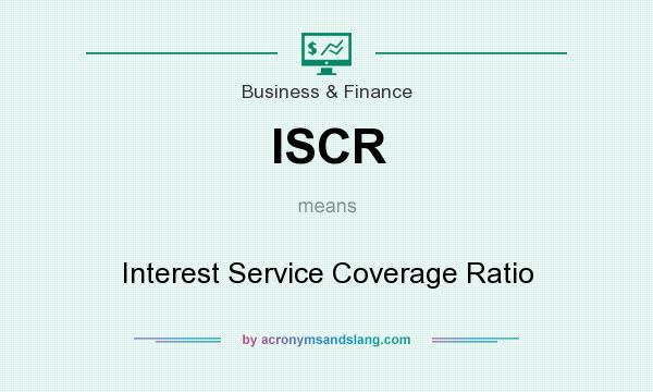 What does ISCR mean? It stands for Interest Service Coverage Ratio